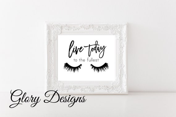 Printable Glamour quote lashes art lashes quote Make up art Bedroom wall art Inspirational printable Live today to the fullest sign