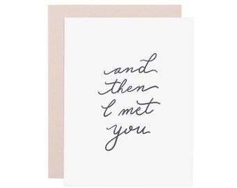 THEN I MET YOU card. Love card. New Baby card. Wedding Card. Valentines Day. Anniversary card. Any occasion card. Letterpress card.
