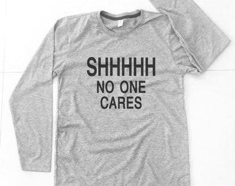 1315e6c9039 Shhhh No One Cares T-Shirt Funny T-shirt Trendy Tee Hipster Clothing Funny  Men Shirt graphic tee long sleeve shirt unisex size M L XL