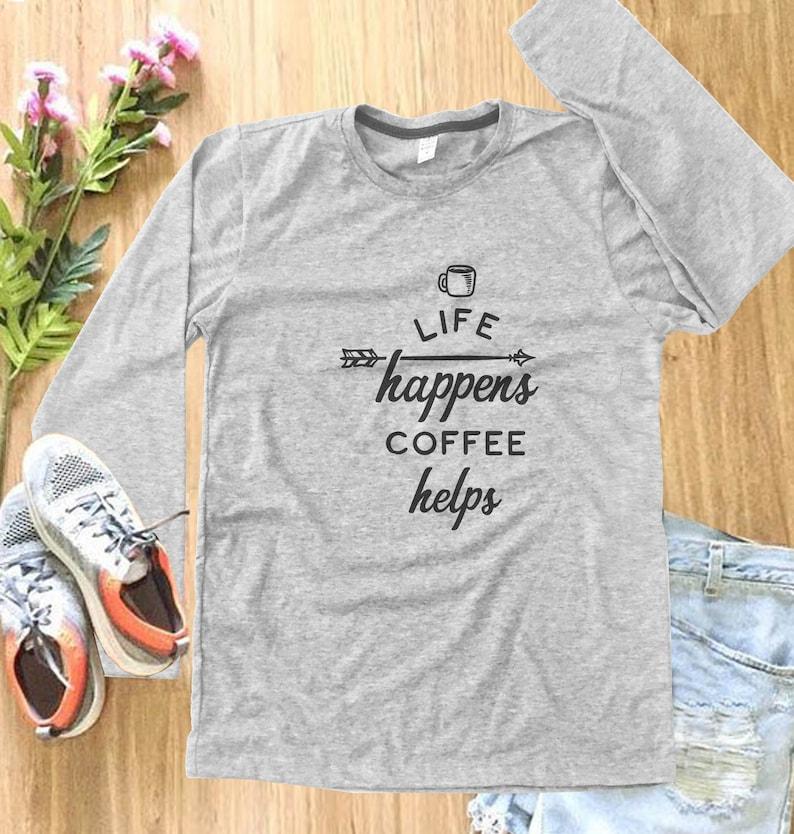 6f495273fc Life Happens Coffee Helps T shirt Coffee Shirt women Tee | Etsy