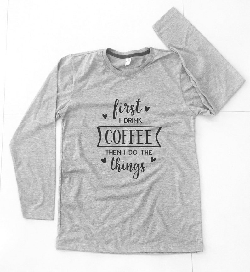 38a534420 First I Drink The Coffee Then I Do The Things T-Shirt mom life   Etsy