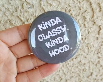 "2.25"" Kinda Classy Kinda Hood Pinback Button, Funny, Geek Button, Geekery, Button, Kawaii Button, Badges, Flare, Pin, Kawaii, Fairy Kei"