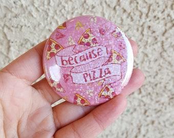"2.25"" Because Pizza Pinback Button, Geek Button, Geekery, Button, Kawaii Button, Badges, Flare, Pin, Kawaii, Fairy Kei, Pastel Goth"