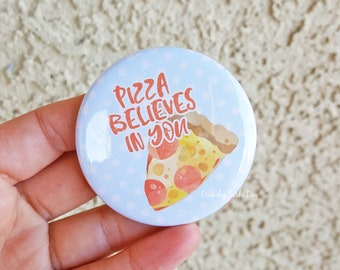 "2.25"" Pizza Believes In You Pinback Button, Sassy, Sayings, Funny, Geek Button, Geekery, Button, Kawaii Button, Badges, Flare, Pin, Kawaii"