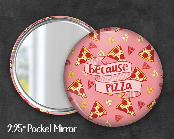 "2.25"" Because Pizza Pocket Mirror, Geek Pocket Mirror, Geekery, Mirror Button, Kawaii Mirror, Pocket Mirror, Kawaii, Fairy Kei, Pastel Goth"