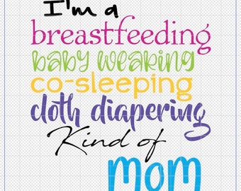 I'm a breastfeeding baby wearing co sleeping cloth diapering kind of mom digital sublimation png svg