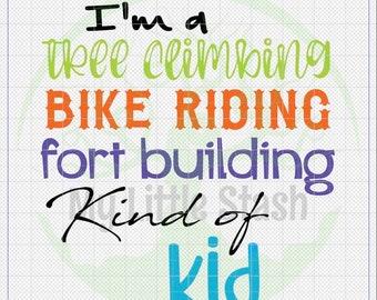 I'm a tree climbing bike riding fort building kind of kid sublimation digital svg