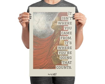 It Is Not Where You Come From Art Poster Design By Rafi Perez