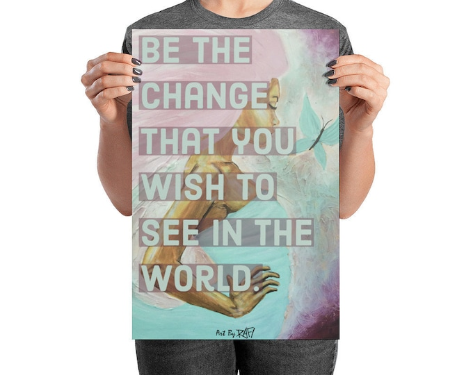 Be The Change You Want To See Art Poster Design By Rafi Perez