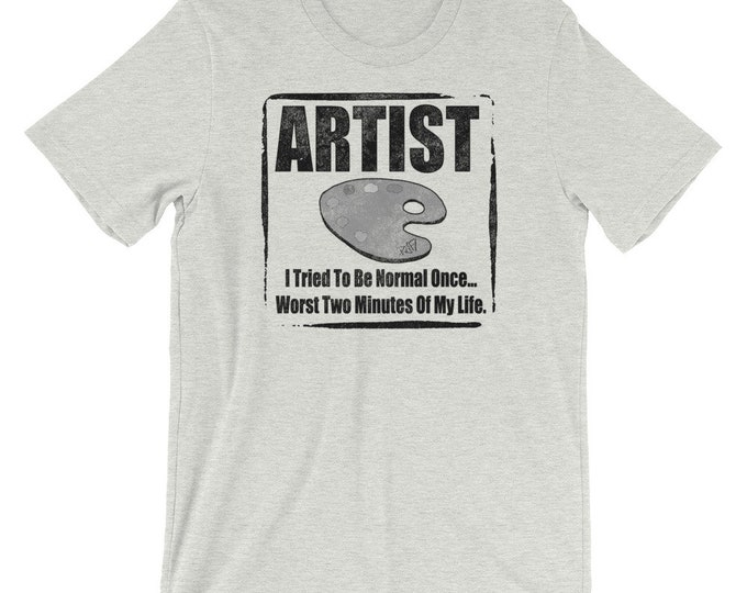 Artist - I Tried To Be Normal Unisex Tee Shirt Design By Rafi Perez