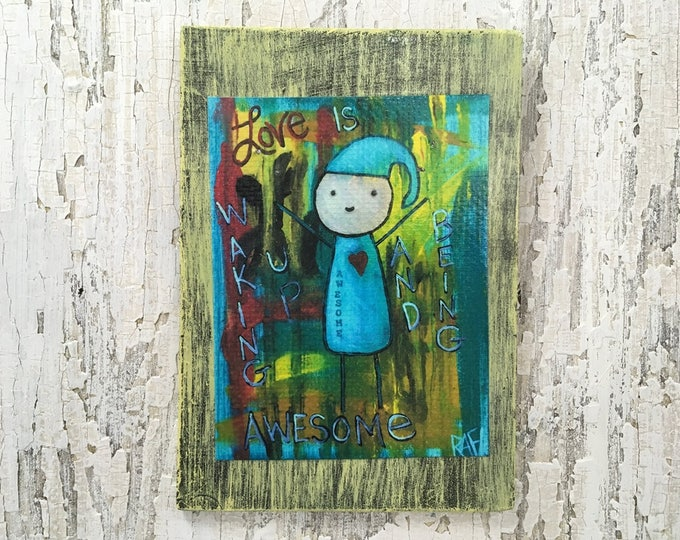 Love Is Waking Up And Being Awesome Wall Art by artist Rafi Perez Original Artist Enhanced Print On Wood