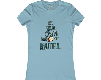 Be Your Own Kind Of Beautiful Women's Favorite Tee Design By Rafi Perez
