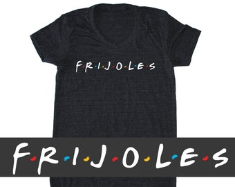 7e59503b5 FRIJOLES Friends T-Shirt, funny women's Taco shirt, Mexican food tshirt,  Foodie Tee, Chef gift, beans, 90s clothing, Rachel, Ross, Monica