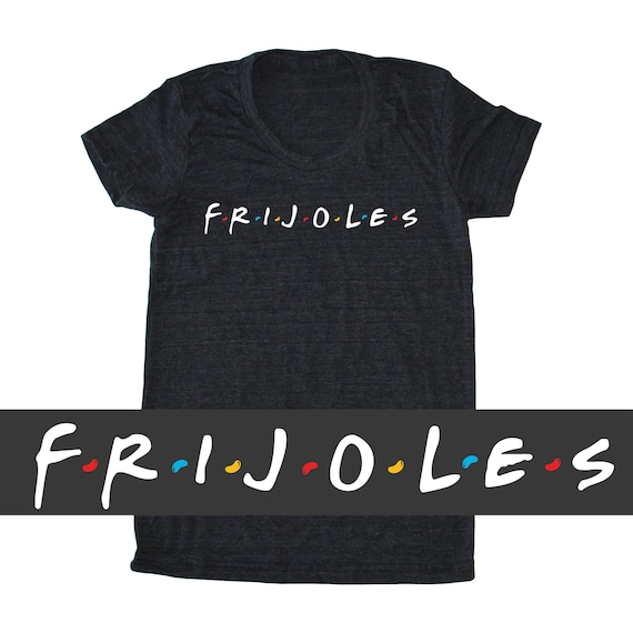 6d128f5fa FRIJOLES Friends T-Shirt funny women's Taco shirt | Etsy