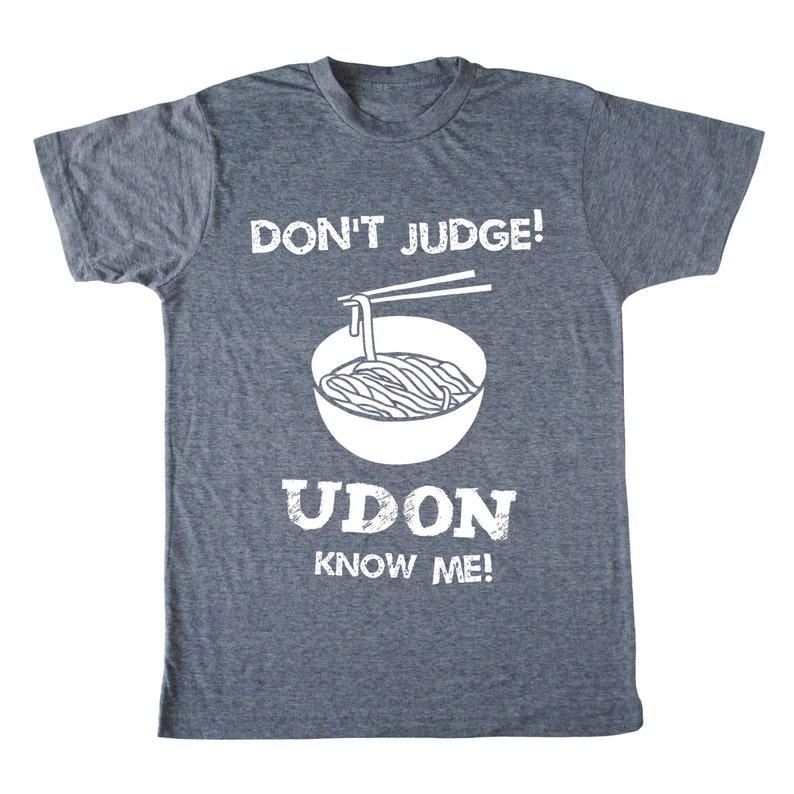 07c9e778 Don't Judge Udon Know Me Men's t-shirt foodie | Etsy