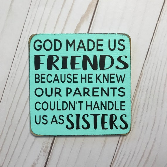 God Made Us Friends Because He Knew Our Parents Couldnt Etsy