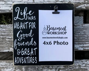 Life was meant for good friends & great adventures - photo block - wood picture frame - photo board - gift for friend - gift under 20