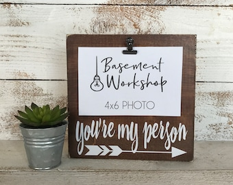 You're my Person Wood Photo block, clip frame, picture frame, best friend gift, bridesmaid gift, rustic frame, modern farmhouse, wood sign