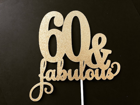 60 Fabulous Cake Topper 60th Birthday Toppers