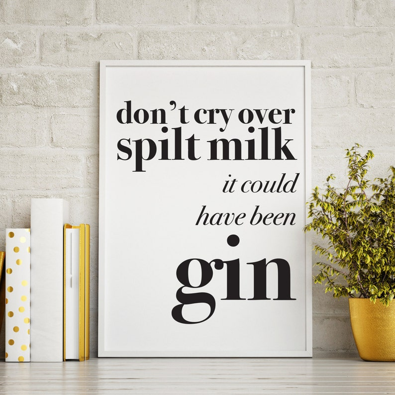 Gin print  Gin gift  Don't cry over spilt milk print  image 1