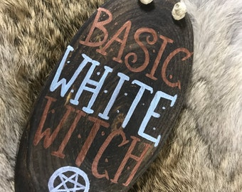Basic White Witch -- handmade sign placard -- meme funny pagan humor