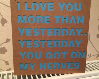 I Love You More Than Yesterday.. Yesterday You Got On My Nerves... Card Husband/Wife/Boyfriend/Girlfriend