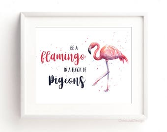 Be a Flamingo in a Flock of Pigeons Art Print Flamingo Watercolor Be a Flamingo Wall Art Flamingo Poster Art Print Pink Flamingo Decor