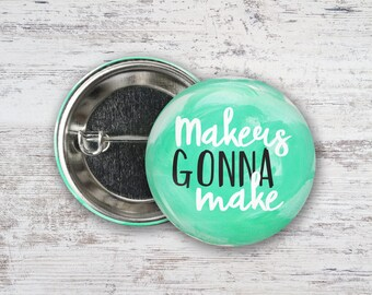 "Makers Gonna Make 2.25"" Pinback Button"