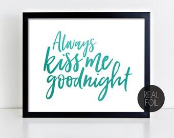 Always Kiss Me Goodnight Genuine Foil Poster Print Wall Art Decor