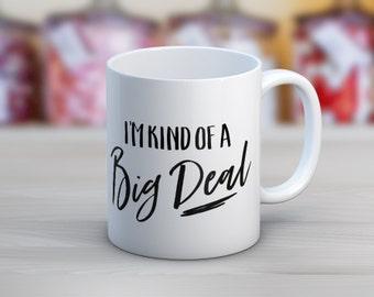 I'm Kind Of A Big Deal // Coffee Mug