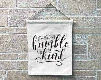 Always Stay Humble and Kind // Heavy Cotton Canvas Banner // Made In The USA