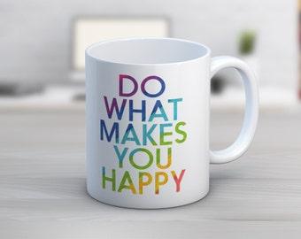 Do What Makes You Happy 11 oz or 15 oz Coffee Mug