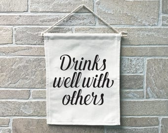Drinks Well With Others // Heavy Cotton Canvas Banner // Made In The USA