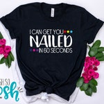 Nail Stylist Shirt - I Can Get You Nailed In 60 Seconds Or Less - Nails Tee - DS Shirts