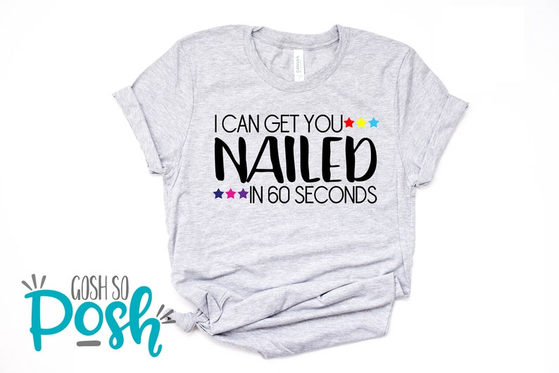 Nail Stylist Shirt  I Can Get You Nailed In 60 Seconds Or Gray