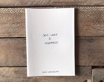 Self Care & Vegetables, an Autobiographical Break Up Zine - A6, 40 pages