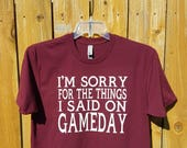 I'm Sorry for the Things I Said on Gameday Maroon Tee  TAMU Licensed Crafter- Ready to ship - Free Shipping