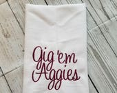 Gig 'em Aggies Kitchen Towel Ready to Ship Licensed Crafter TAMU