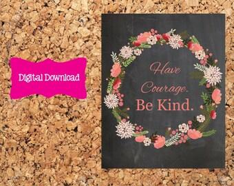 Digital Download 8x10 Chalkboard Have Courage Be Kind Print