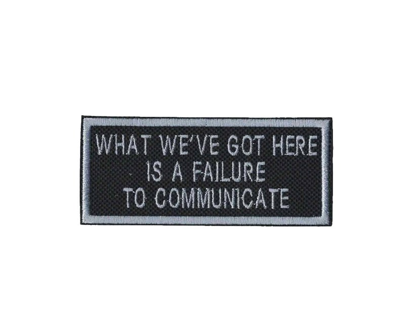 What Weve Got Here Failure To Communicate Iron On Patch Etsy