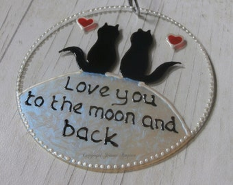 Love you to the moon and back, two black cats hand painted sun catcher