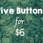 Five Buttons for 6 (Six) Dollars - Pinback Button Sale - Special Discount Bulk Button Order Badges Pins Boho Buttons  Gift Stocking Stuffer