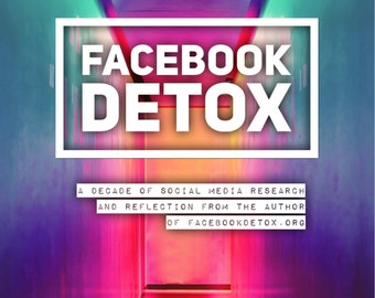 Facebook Detox eBook Digital Download - How Social Media Use Causes Depression, Envy, Sadness, Anger, Lethargy and Family Conflict, Qutting