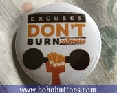 Excuses Don 39 t Burn Calories Pinback Button, Work Out Button, Exercise Magnet, Weight Lifting Quote, Workout Gear, Keychain, Yoga Diet Gift