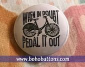 When In Doubt Pedal it Out Bicycle Pinback Button, Work Out Button, Exercise Magnet, Bike Quote, Workout Gear, Keychain, Cycling Gift, Humor