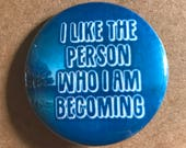 I like the person who I 39 m becoming pinback button, magnet keychain social pin empowerment love growth bodybuilding exercise workout goal pin