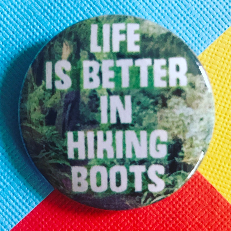 cc81894b99 Life is Better in Hiking Boots Pinback Button Forest Pin