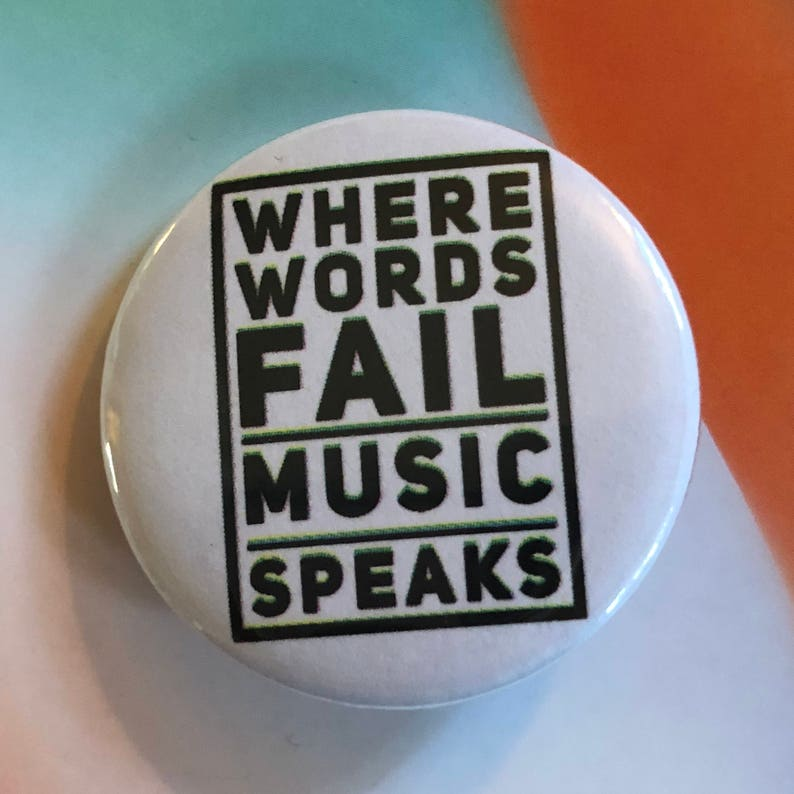 Where Words Fail Music Speaks Pinback Button Inspirational image 0