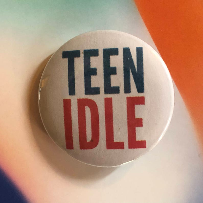 TEEN IDLE Pinback Button Inspirational Magnet Punk Quote image 0