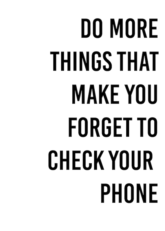 Image result for who said do more things that make you forget to check your phone